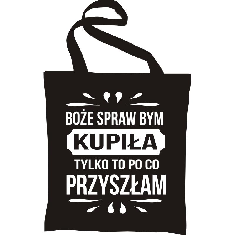 31466e1406ae0 Torba Boże Spraw Bym Kupiła Tylko To Po Co Przyszłam - ZOBACZSAM.pl