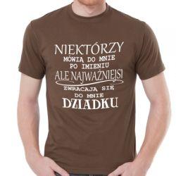 Koszulka niektórzy mówią do mnie po imieniu ale najważniejsi dziadku