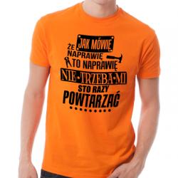 Koszulka dla panów jak mówię że naprawię to naprawię
